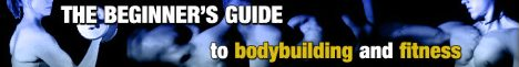 The Beginner's Guide to Bodybuilding and Fitness